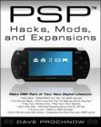 PSP Hacks, Mods, and Expansions: Book by Dave Prochnow