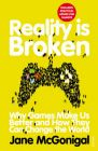 Reality is Broken: Why Games Make Us Better and How They Can Change the World: Book by Jane McGonigal