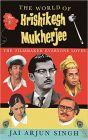 The World of Hrishikesh Mukherjee: The Filmmaker Everyone Loves: Book by Jai Arjun Singh
