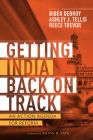 Getting India Back on Track: An Action Agenda for Reform: Book by Bibek Debroy, Ashley J. Tellis and Reece Trevor