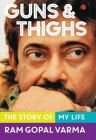 Guns and Thighs : The Story of My Life: Book by Ram Gopal Varma