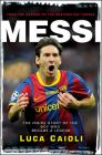 Messi: The Inside Story of the Boy Who Became a Legend: Book by Luca Caioli