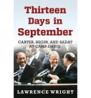 Thirteen Days in September: Carter, Begin, and Sadat at Camp David: Book by Lawrence Wright