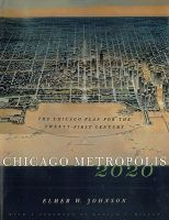 Chicago Metropolis 2020: The Chicago Plan for the Twenty-first Century: Book by Elmer W. Johnson