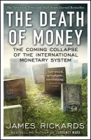 The Death of Money: The Coming Collapse of the International Monetary System: Book by James Rickards