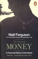 The Ascent of Money: A Financial History of the World: Book by Niall Ferguson
