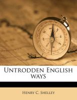 Untrodden English Ways: Book by Henry C Shelley