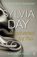 Captivated by You: A Crossfire Novel (Crossfire Book 4): Book by Sylvia Day