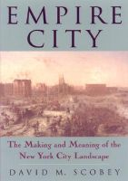 Empire City: The Making and Meaning of the New York City Landscape: Book by David M. Scobey