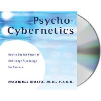 Psycho-Cybernetics: How to Use the Power of Self-Image Psychology for Success (English) Unabridged Edition: Book by Maxwell Maltz M. D. F. I. C. S., Dan S. Kennedy