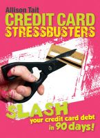 Credit Card Stressbusters: Slash Your Credit Card Debt in 90 Days!: Book by Allison Tait