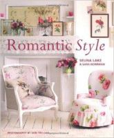 Romantic Style: Create a Beautiful Home with a Romantic Vintage Look: Book by Selina Lake