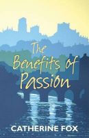 The Benefits of Passion: Book by Catherine Fox
