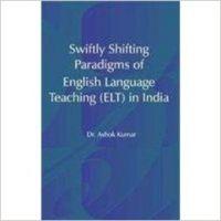 Swiftly Shifting Paradigms of English Language Teaching (ELT) in India: Book by Dr. Ashok Kumar