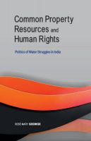 Common Property Resources and Human Rights : Politics of Water Struggles in India: Book by Rose Mary George