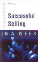 Successful Selling in a Week: Book by Christine Harvey