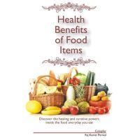 Health Benefits of Food Items: Book by Raj Kumar Porwal