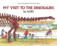 Let's-Read-And-Find-Out - My Visit to the Dinosaurs: Book by Aliki