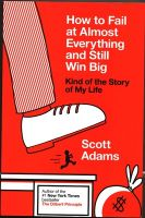 How to Fail at Almost Everything and Still Win Big: Kind of the Story of My Life: Book by Scott Adams