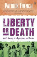 Liberty or Death: India's Journey to Independence and Division:Book by Author-Patrick French