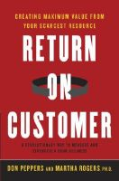 Return on Customer: Creating Maximum Value from Your Scarcest Resource: Book by Martha Rogers,   PH. (Founding partner of Marketing 1:1, Inc. Founding partner of Peppers and Rogers Group. Founding partner of Peppers and Rogers Group. Founding partner of Marketing 1:1, Inc. Founding partner of Marketing 1:1, Inc. Founding partner of Marketing 1:1, Inc.)