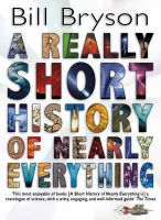 A Really Short History of Nearly Everything: Book by Bill Bryson