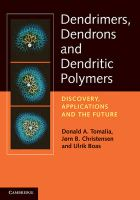 Dendrimers, Dendrons and Dendritic Polymers: Discovery, Applications and the Future: Book by Donald A. Tomalia , Jorn B. Christensen , Ulrik Boas