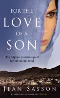 For the Love of a Son: One Afghan Woman's Quest for Her Stolen Child: Book by Jean Sasson