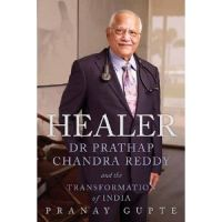 Healer: Dr. Prathap Chandra Reddy and the Transformation of India: Book by Pranay Gupte