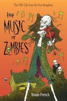 The Music of Zombies: The Fifth Tale from the Five Kingdoms: Book by Vivian French