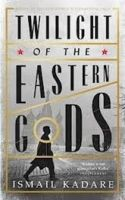 Twilight of the Eastern Gods: Book by Ismail Kadare