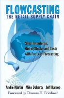Flowcasting the Retail Supply Chain: Slash Inventories, Out-Of-Stocks and Costs with Far Less Forecasting: Book by Andre J Martin