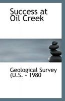 Success at Oil Creek: Book by Geological Survey (U.S. - 1980