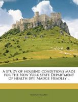A Study of Housing Conditions Made for the New York State Department of Health [By] Madge Headley .: Book by Madge Headley