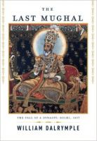 The Last Mughal: The Fall of a Dynasty: Delhi, 1857: Book by William Dalrymple