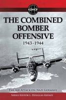 Air Attack on Nazi Germany: The Combined Bomber Offensive - 1943-1944: Book by L. Douglas Keeney