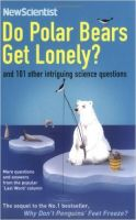 Do Polar Bears Get Lonely?: And 101 Other Intriguing Science Questions:Book by Author-New Scientist , Mick O'Hare