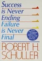 Success is Never Ending: Failure is Never Final: Book by Robert H. Schuller