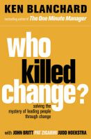 Who Killed Change?: Solving the Mystery of Leading People Through Change:Book by Author-Ken Blanchard