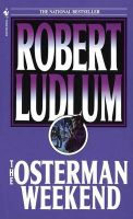 The Osterman Weekend: Book by Robert Ludlum