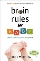 Brain Rules For Baby: Book by John Medina