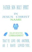 Father Son Holy Spirit in Jesus Christ, Eleventh Commandment, That Ye Love One Another, as I Have Loved You: Book by Norval Stewart