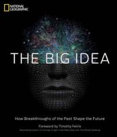 The Big Idea: How the Greatest Breakthroughs of All Time are Shaping Our Future: Book by National Geographic