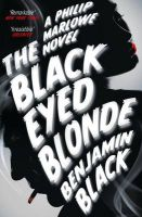 The Black Eyed Blonde: A Philip Marlowe Novel: Book by Benjamin Black
