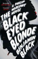 The Black Eyed Blonde: A Philip Marlowe Novel: Book by Benjamin Black