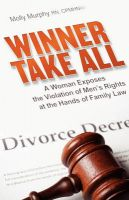 Winner Take All: A Woman Exposes the Violation of Men's Rights at the Hands of Family Law: Book by Molly Murphy RN CPMHN(c)