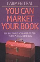 You Can Market Your Book: All the Tools You Need to Sell Your Published Book: Book by Carmen Leal