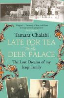 Late for Tea at the Deer Palace: The Lost Dreams of My Iraqi Family:Book by Author-Tamara Chalabi