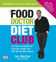 The Food Doctor Diet Club: Join Ian's Workshop for Dramatic Weight Loss with Day-by-day Support: Book by Ian Marber