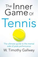 The Inner Game of Tennis: Book by W Timothy Gallwey